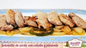 Solomillo de cerdo con cebolla y pimiento