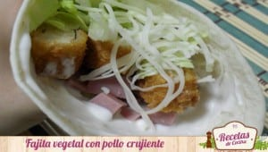 Fajita vegetal con pollo crujiente