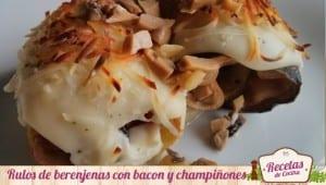 Rollitos de berenjenas, bacon y champiñones