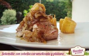 Solomillo de cerdo con cebolla caramelizada y plátano