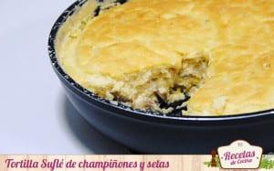 Tortilla Suflé de champiñones y setas