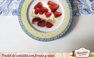 Pastel de vainilla con fresas y nata