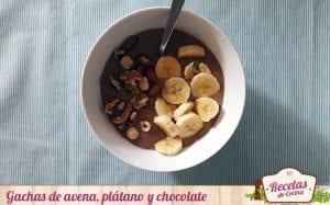 Gachas de avena, plátano y chocolate
